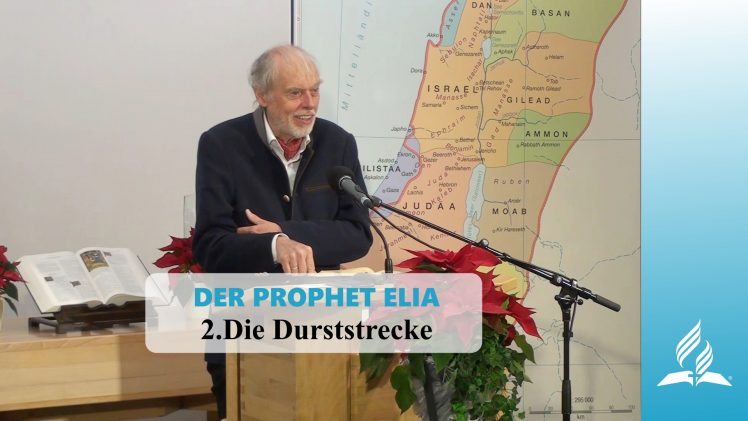 2.Die Durststrecke – DER PROPHET ELIA | Pastor Mag. Kurt Piesslinger