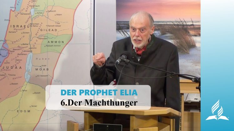 DER PROPHET ELIA: 6 Der Machthunger | Pastor Mag. Kurt Piesslinger