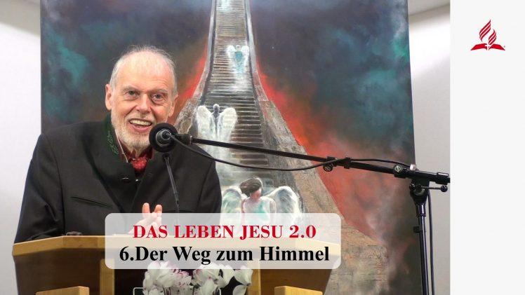 DAS LEBEN JESU 2.0: 6.Der Weg zum Himmel | Pastor Mag. Kurt Piesslinger