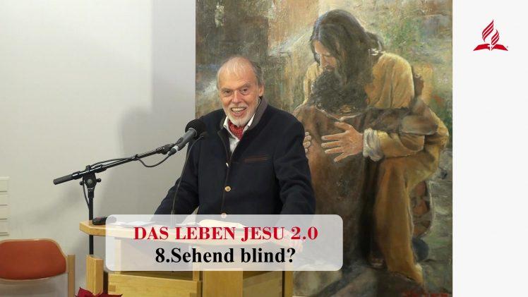 DAS LEBEN JESU 2.0: 8.Sehend blind? | Pastor Mag. Kurt Piesslinger