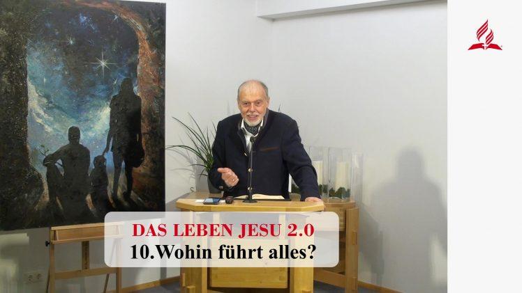 DAS LEBEN JESU 2.0: 10.Wohin führt alles? | Pastor Mag. Kurt Piesslinger