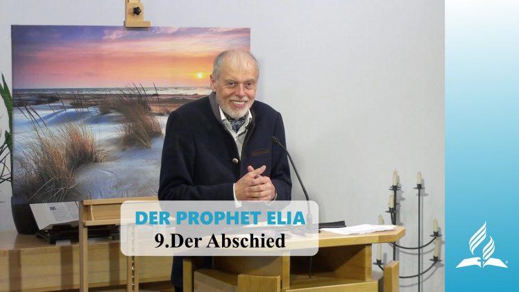 DER PROPHET ELIA: 9.Der Abschied | Pastor Mag. Kurt Piesslinger